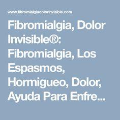 Fibromialgia, Dolor Invisible®: Fibromialgia, Los Espasmos, Hormigueo, Dolor, Ayuda Para Enfrentarlos!!!