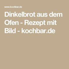Dinkelbrot aus dem Ofen - Rezept mit Bild - kochbar.de