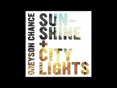 Greyson Chance - Sunshine & City Lights. This song is amazing. I love it so much! It is my absolute favorite song.