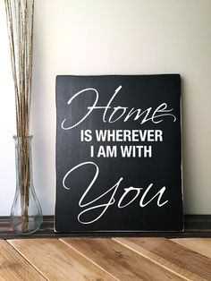 """This is a nice rustic wooden sign with quote: """"Home is wherever I am with you"""""""