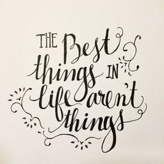 The best things in life aren't things. Hand lettering makes a great gift!