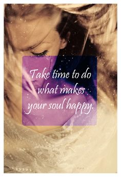 Take time to do what makes your soul happy. #motivation #inspiration #quotes