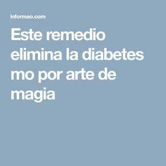 Este remedio elimina la diabetes mo por arte de magia