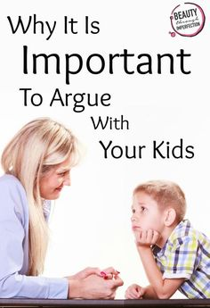 Why you SHOULD argue with your kids! The lessons it teaches them!