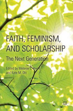 Faith Feminism and Scholarship: The Next Generation