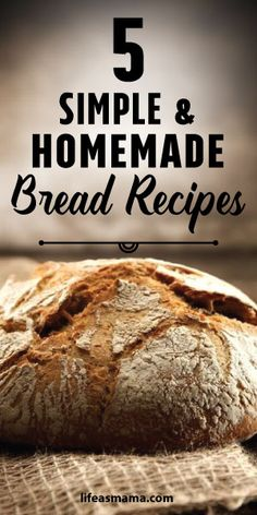 5 Simple & Homemade Bread Recipes