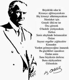 Büyüklük odur ki kimseye eğilmeyeceksin, hiç kimseyi aldatmayacaksın, memleket için gerçek ülkü ne ise onu görecek o hedefe yürüyeceksin.  Herkes senin aleyhinde bulunacaktır, önüne sayısız engeller yığılacaktır. Kimseden yardım gelmeyeceğine inanarak bu güçlükleri aşacaksın ondan sonra sana büyüksün derlerse bunu söyleyenlere güleceksin... Mustafa Kemal Atatürk.