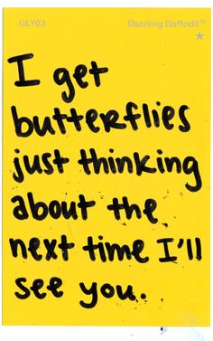 """I get butterflies just thinking about the next time I'll see you."" #crush #butterflies #love"