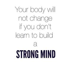 Your body will not change if you don't learn to build a  STRONG MIND Instagram