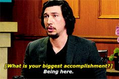Biggest accomplishment  Being here  Adam Driver