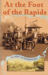 At The Foot Of The Rapids, a brief history of Peterborough, Ontario, marries my text with photos from the Balsillie Collection of historic Roy Studio photographs.