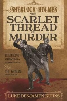 """Read """"Sherlock Holmes and The Scarlet Thread of Murder"""" by Luke Benjamen Kuhns available from Rakuten Kobo. Sir Arthur Conan Doyle's Sherlock Holmes and Doctor Watson feature in three brand new and exciting adventures that you w. Sherlock Books, Sherlock Holmes Book, Crime Fiction, Fiction Novels, Dr Watson, Arthur Conan Doyle, Sir Arthur, Cozy Mysteries, Classic Books"""