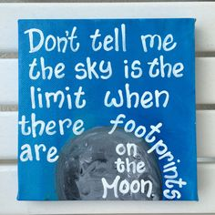 "6x6"" original painting on wrapped canvas. Inspirational quote ""Don't tell me the sky is the limit when there are footprints on the moon. "" by PaintedSea on Etsy"