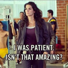 Det. Jane Rizzoli from Rizzoli & Isles is never patient! She wants to catch those bastards NOW! Love her! <3