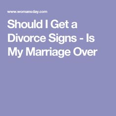 Should I Get a Divorce Signs - Is My Marriage Over