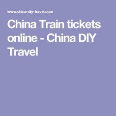 China Train tickets online - China DIY Travel