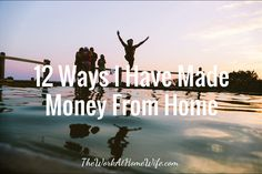 12 Ways I Have Made Money From Home - The Work at Home Wife