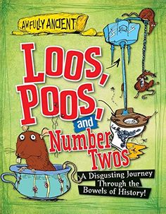 """★ Loos, Poos, and Number Twos: A Disgusting Journey Through the Bowels of History, by Peter Hepplewhite 