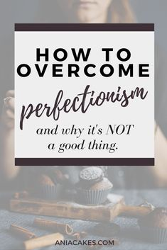 How to overcome perfectionism, heal your procrastination habits, why is it so important and how perfectionism is robbing you of your future. ANIACAKES | Personal Development Blog
