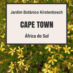 Conheça o Jardim Botânico Kirstenbosch em Cape Town (África do Sul) Dica de viagem para o seu roteiro por Cape Town / Cidade do Cabo e também pela Garden Route / Rota Jardim