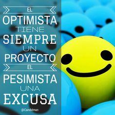 """""""El #Optimista tiene siempre un #Proyecto, el #Pesimista una #Excusa""""…"""