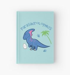 Cute Parasaurolophus Hardcover Journal #parasaurolophus #hadrosaur #duckbill #dinosaurs #cute