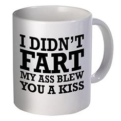 Best funny gift Coffee Mug I didn't fart my ass blew you a kiss Men women present for him her dad mom son sister brother wife husband