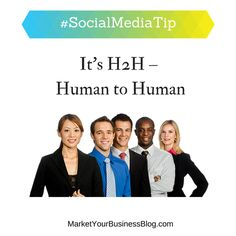 Here is the #SocialMediaTip of the Day: It's now H2H: Human to Human.   No longer B2B or B2C.  Businesses do not have emotions, but humans do.   Market to those emotions!