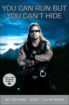 Dog the Bounty Hunter--I've gotten addicted to this show; catch it whenever I can.