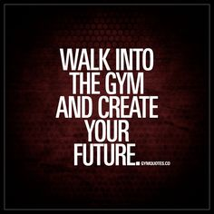 """""""Walk into the gym and create your own future."""" You create your own future. You are the one that have the power to make your future the way you want it to be. Get in the gym, and create your future. - #createyourfuture #gym #motivation www.gymquotes.co"""