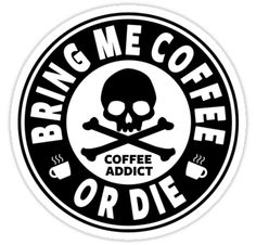 Coffee Addict - Bring Me Coffee Or Die by Alpha-Attire Coffee Logo, Coffee Humor, My Coffee, Ninja Coffee, Coffee Wine, Coffee Drinks, Coffee Shop, Coffee Maker, Silhouette Projects