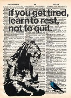 Ways To Make Extra Money Discover Banksy Girl if you get tired learn to rest street art banksy print vintage dictionary page book art print cool art bird art Street Art Banksy, Banksy Graffiti, Banksy Girl, Street Art Quotes, Bansky, Arte Banksy, Graffiti Lettering, Graffiti Artists, Great Quotes