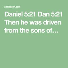 Daniel 5:21    Dan 5:21  Then he was driven from the sons of…