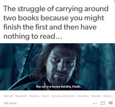the struggle of carrying around two books because you might finish the first and then have nothing to read