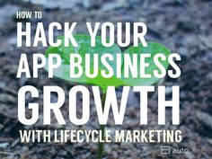 Grow Your Web & Mobile App Business with Lifecycle Marketing #growthhacks #marketing