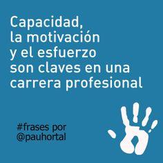 La capacidad, la motivación y el esfuerzo son claves en una carrera profesional. #frases por Pau Hortal