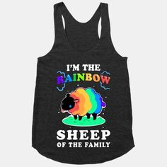 Who want's to be the black sheep of the family when you can be the RAINBOW sheep! Gay sheep pride!