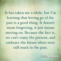 Letting go of the past.  Wish Josh would read this.