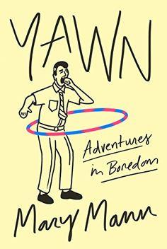 Yawn: Adventures in Boredom by Mary Mann https://www.amazon.com/dp/0374535841/ref=cm_sw_r_pi_dp_x_nQgSybS0PJ066