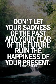 Live in the present...