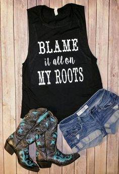 Blame it all on My Roots - Flowy Scoop Muscle Shirt Blame it all on My Roots Flowy Scoop Muscle by JesusandGypsySoul Cute Country Outfits, Southern Outfits, Country Girl Style, Country Shirts, My Style, Cute Country Clothes, Country Tank Tops, Country Fashion, Western Outfits