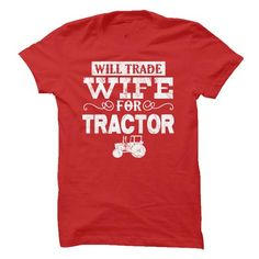 Will Trade Wife for Tractor T-Shirt Hoodie Sweatshirts uae. Check price ==► http://graphictshirts.xyz/?p=55391