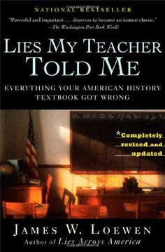 Lies My Teacher Told Me: Everything Your American History Textbook Got Wrong by James W. Loewen http://www.amazon.com/dp/0743296281/ref=cm_sw_r_pi_dp_GFJKub1JJBYVT