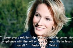 '' I pray every relationship and opportunity come into compliance with the will of God for your life in Jesus' name!! '' Pastor Paula White