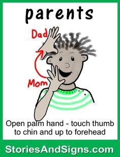 Learn to sign the word...Parents.  Mr. C's books are fun stories for kids that will easily teach American Sign Language, ASL. Each of the children's stories is filled with positive life lessons. You will be surprised how many signs your kids will learn! Give your child a head-start to learning ASL as a second or third language. There are fun, free activities to be found at StoriesAndSigns.com