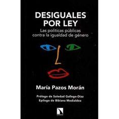 Desiguales por ley : las políticas públicas contra la igualdad de género / María Pazos Morán
