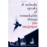 79. If Nobody Speaks of Remarkable Things, JON McGREGOR    Discussed 11th February 2007