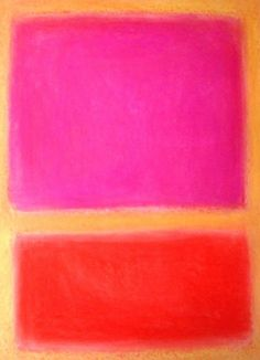 Mark Rothko. I can't say no to hot pink and orange. I just can't.