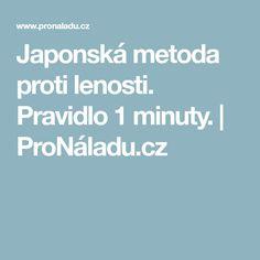 Japonská metoda proti lenosti. Pravidlo 1 minuty. | ProNáladu.cz