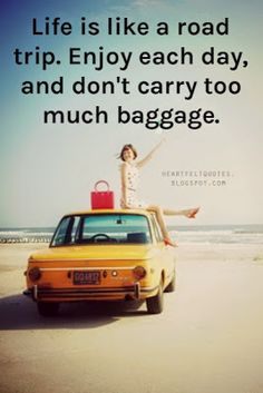 #Quotes: Life is like a road trip. Enjoy each day, and don't carry too much baggage.